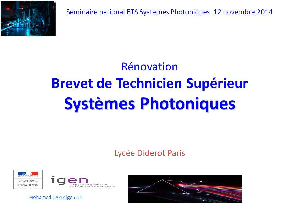 Séminaire national BTS Systèmes Photoniques 12 novembre 2014 Mohamed BAZIZ igen STI Rénovation Brevet de Technicien Supérieur Systèmes Photoniques Lycée Diderot Paris