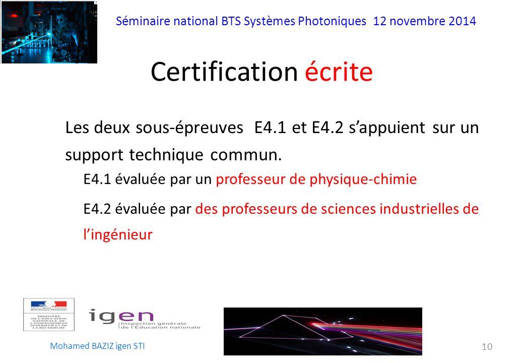 Séminaire national BTS Systèmes Photoniques 12 novembre 2014 Mohamed BAZIZ igen STI 10 Certification écrite Les deux sous-épreuves E4.1 et E4.2 s'appuient sur un support technique commun.