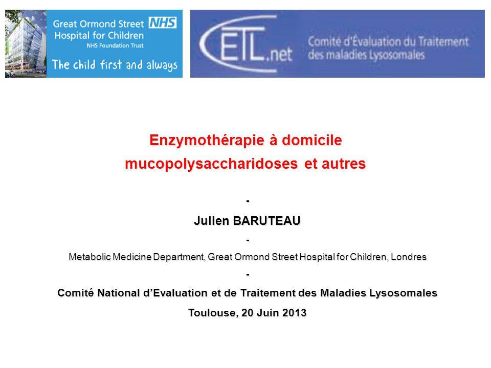 Enzymothérapie à domicile mucopolysaccharidoses et autres - Julien BARUTEAU - Metabolic Medicine Department, Great Ormond Street Hospital for Children