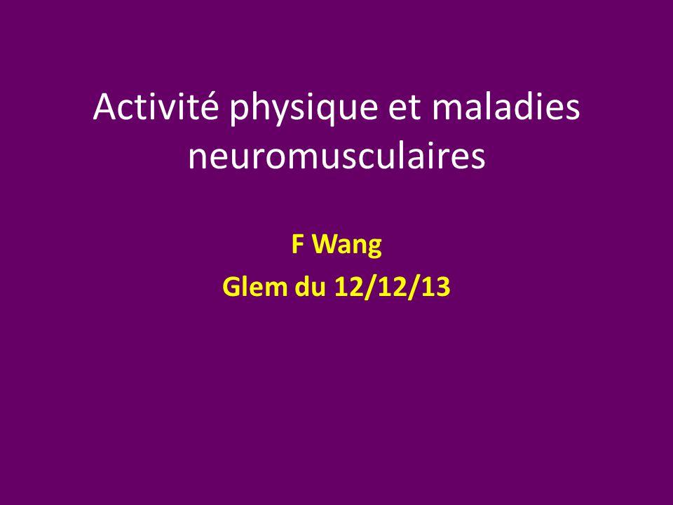 Activité physique et maladies neuromusculaires F Wang Glem du 12/12/13
