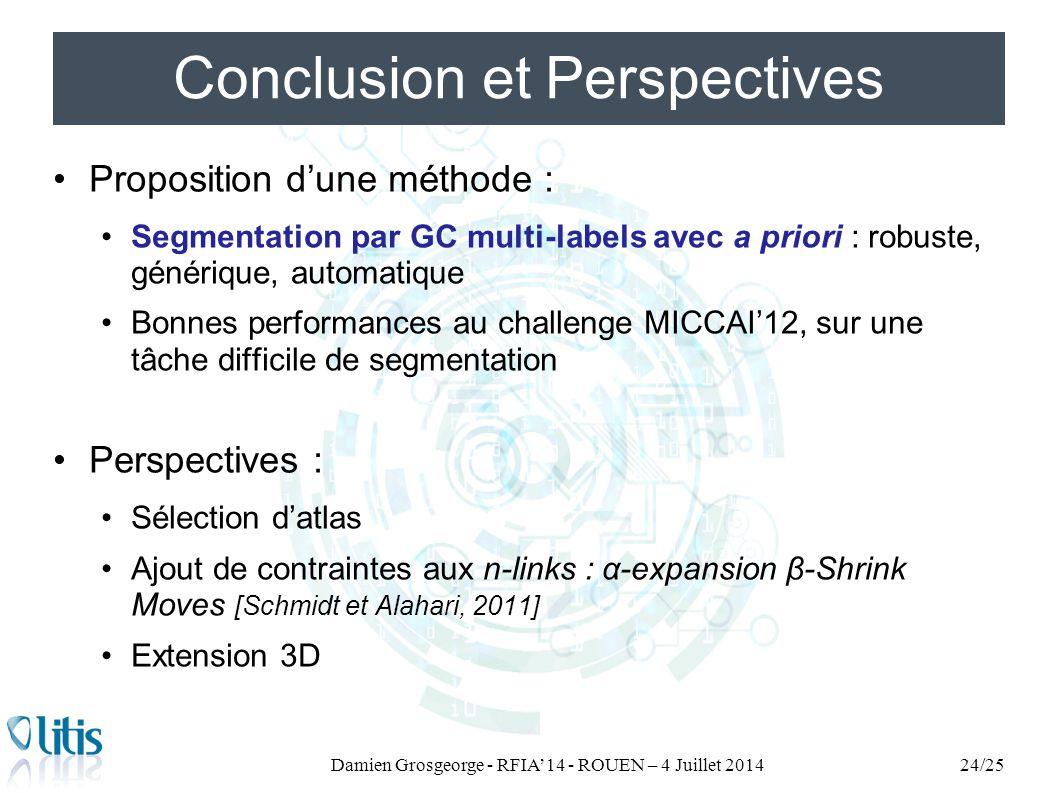 Conclusion et Perspectives Proposition d'une méthode : Segmentation par GC multi-labels avec a priori : robuste, générique, automatique Bonnes perform