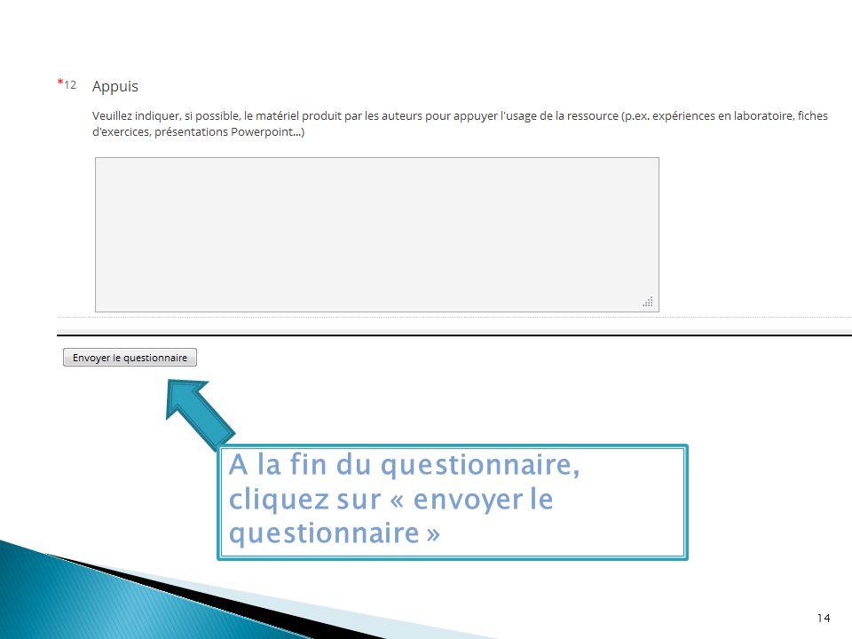 A la fin du questionnaire, cliquez sur « envoyer le questionnaire » 14