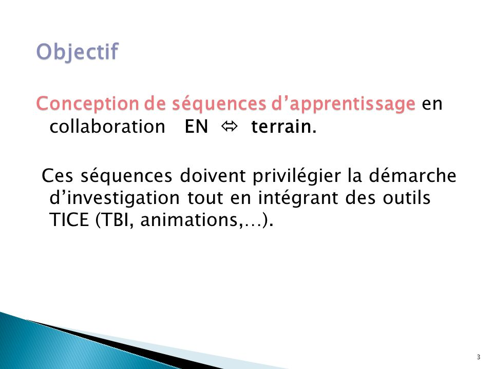 Objectif Conception de séquences d'apprentissage Conception de séquences d'apprentissage en collaboration EN  terrain. Ces séquences doivent privilég