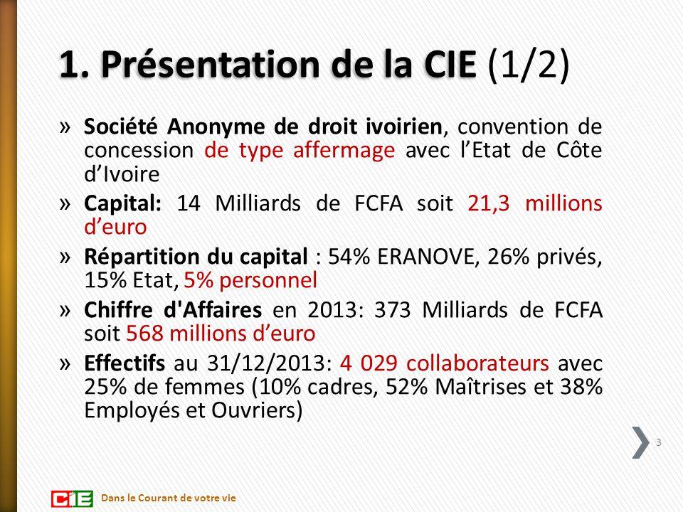 1. Présentation de la CIE 1. Présentation de la CIE (1/2) » Société Anonyme de droit ivoirien, convention de concession de type affermage avec l'Etat