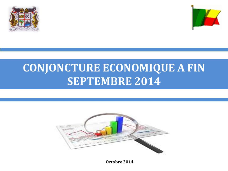 CONJONCTURE ECONOMIQUE A FIN SEPTEMBRE 2014 Octobre 2014