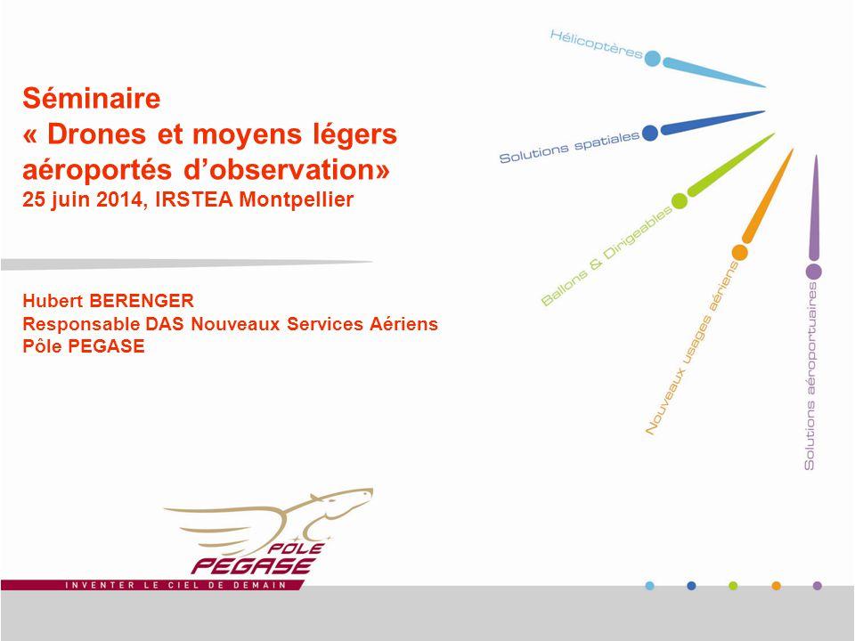 Séminaire « Drones et moyens légers aéroportés d'observation» 25 juin 2014, IRSTEA Montpellier Hubert BERENGER Responsable DAS Nouveaux Services Aérie