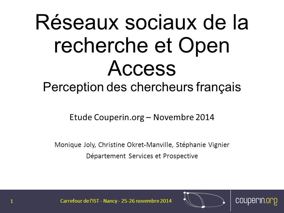 Réseaux sociaux de la recherche et Open Access Perception des chercheurs français Etude Couperin.org – Novembre 2014 Monique Joly, Christine Okret-Man
