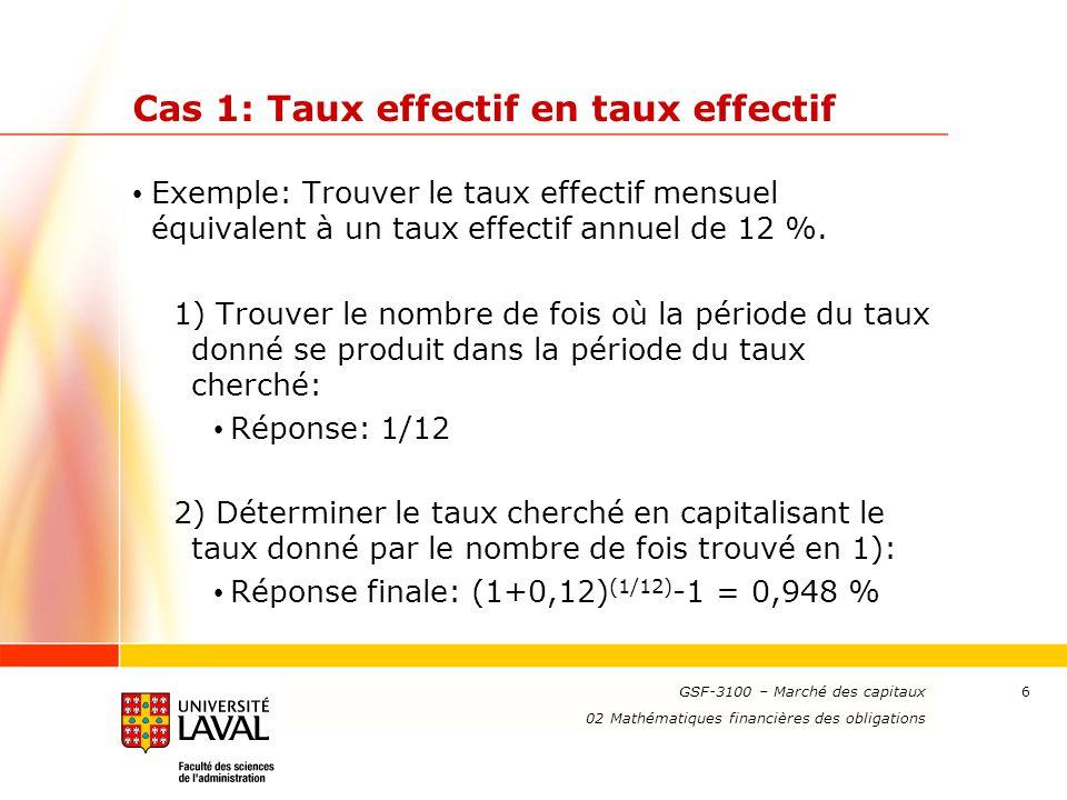 www.ulaval.ca 7 Cas 2: Taux nominal en taux effectif Exemple: Trouver le taux effectif quotidien équivalent à un taux nominal semestriel de 3 % capitalisé mensuellement.