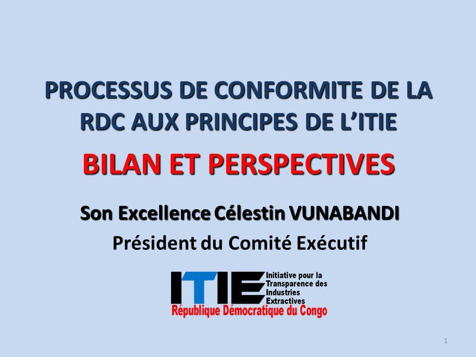 Son Excellence Célestin VUNABANDI Président du Comité Exécutif PROCESSUS DE CONFORMITE DE LA RDC AUX PRINCIPES DE L'ITIE BILAN ET PERSPECTIVES 1