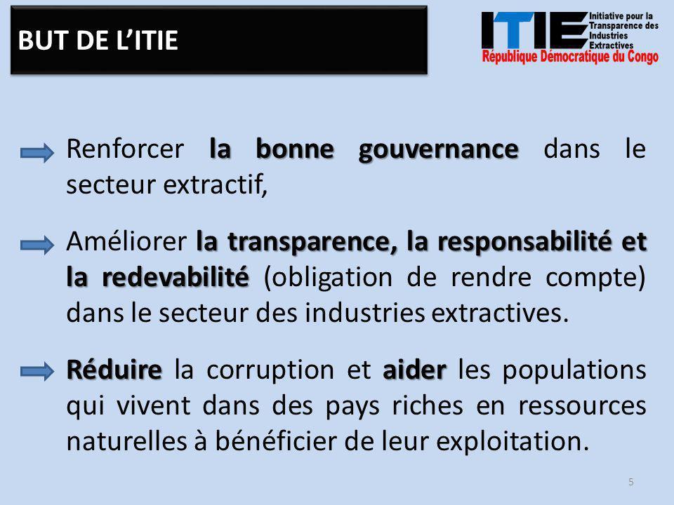 la bonne gouvernance Renforcer la bonne gouvernance dans le secteur extractif, la transparence, la responsabilité et la redevabilité Améliorer la transparence, la responsabilité et la redevabilité (obligation de rendre compte) dans le secteur des industries extractives.