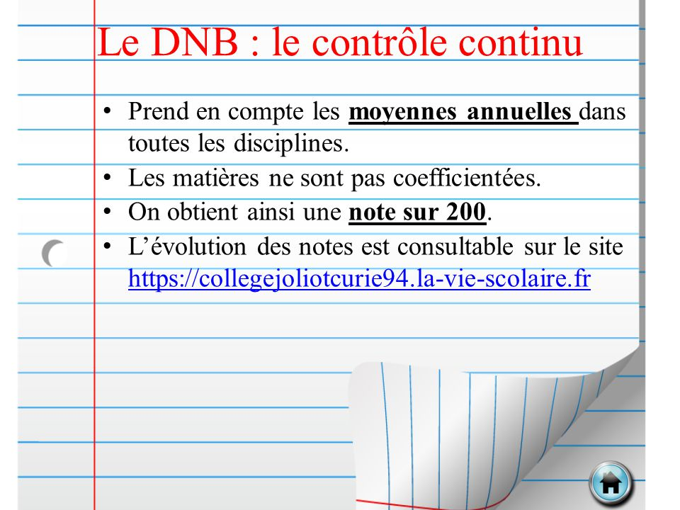 Le DNB : le contrôle continu Prend en compte les moyennes annuelles dans toutes les disciplines. Les matières ne sont pas coefficientées. On obtient a