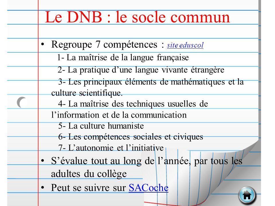 Le DNB : le socle commun Regroupe 7 compétences : site eduscol 1- La maîtrise de la langue française 2- La pratique d'une langue vivante étrangère 3-