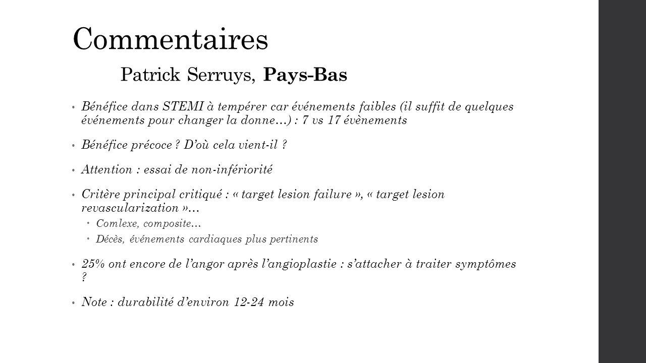 Commentaires Patrick Serruys, Pays-Bas Bénéfice dans STEMI à tempérer car événements faibles (il suffit de quelques événements pour changer la donne…)