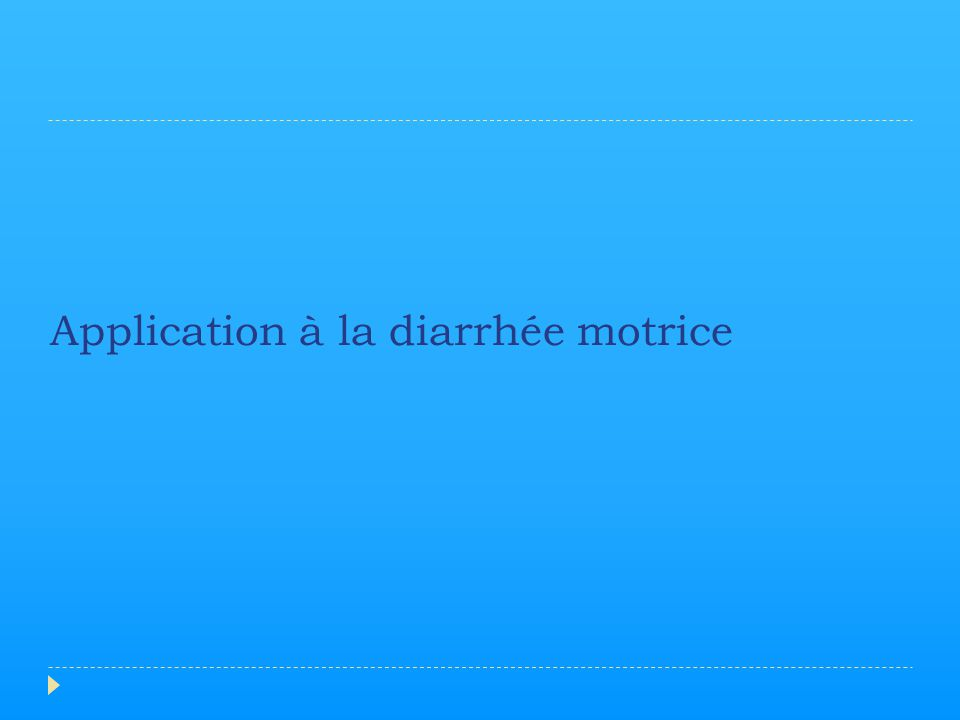 Application à la diarrhée motrice