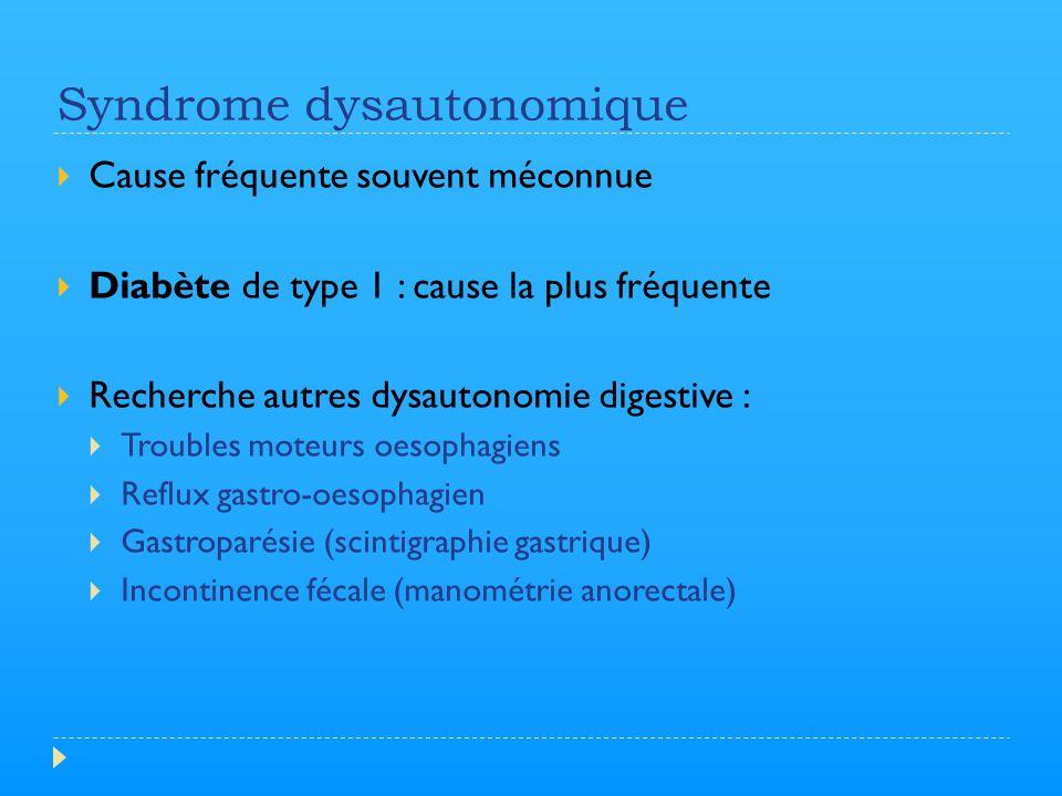 Syndrome dysautonomique  Cause fréquente souvent méconnue  Diabète de type 1 : cause la plus fréquente  Recherche autres dysautonomie digestive : 