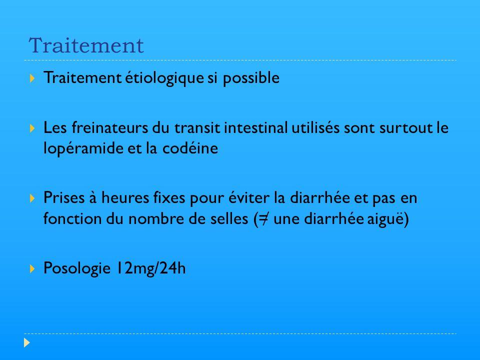 Traitement  Traitement étiologique si possible  Les freinateurs du transit intestinal utilisés sont surtout le lopéramide et la codéine  Prises à h
