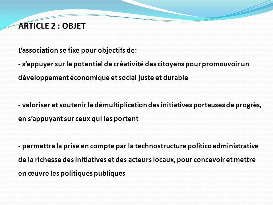 ARTICLE 2 : OBJET L'association se fixe pour objectifs de: - s'appuyer sur le potentiel de créativité des citoyens pour promouvoir un développement éc