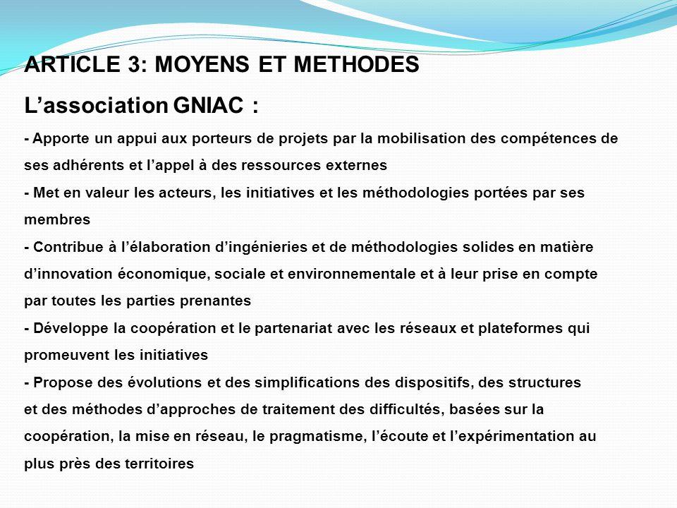 ARTICLE 3: MOYENS ET METHODES L'association GNIAC : - Apporte un appui aux porteurs de projets par la mobilisation des compétences de ses adhérents et