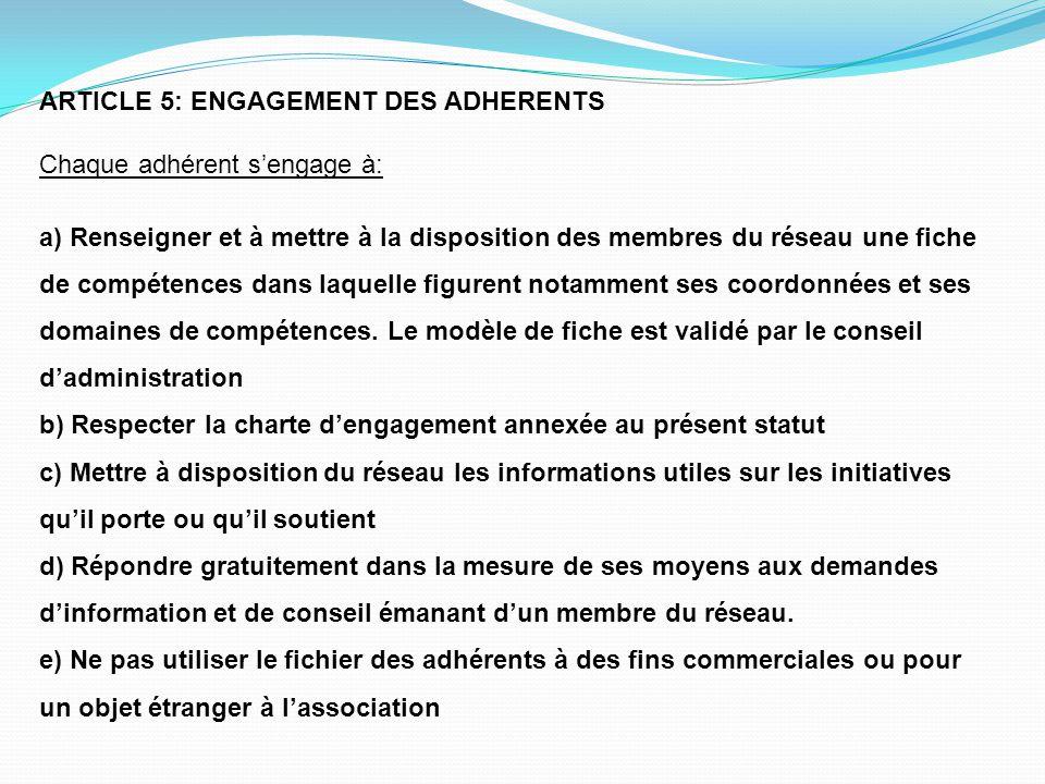 ARTICLE 5: ENGAGEMENT DES ADHERENTS Chaque adhérent s'engage à: a) Renseigner et à mettre à la disposition des membres du réseau une fiche de compéten