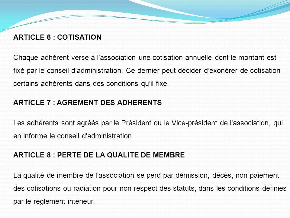 ARTICLE 6 : COTISATION Chaque adhérent verse à l'association une cotisation annuelle dont le montant est fixé par le conseil d'administration. Ce dern