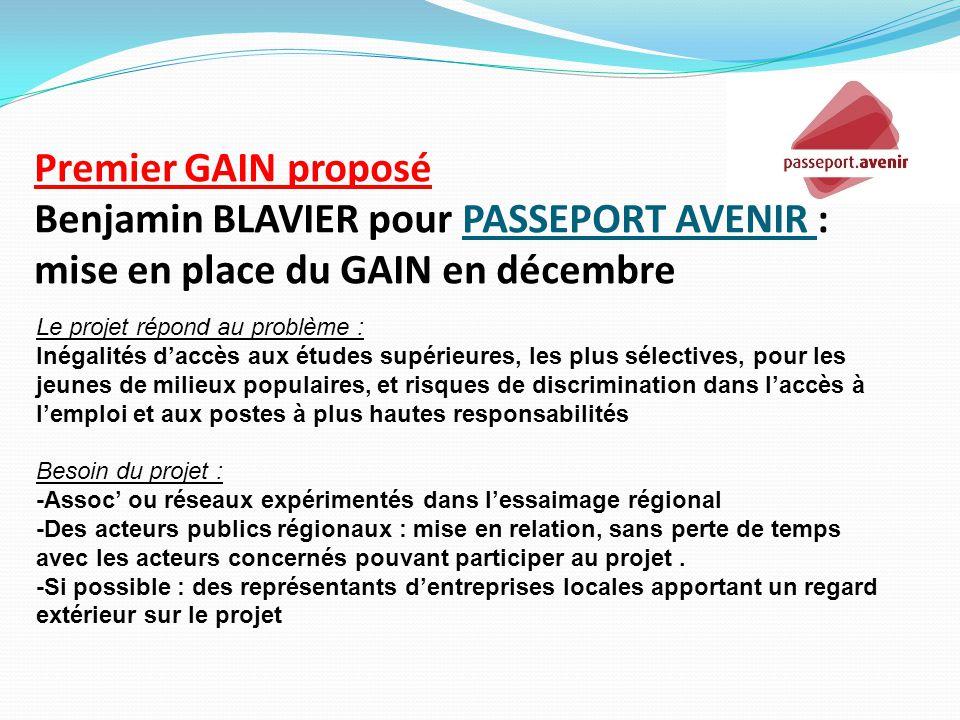 Premier GAIN proposé Benjamin BLAVIER pour PASSEPORT AVENIR : mise en place du GAIN en décembre Le projet répond au problème : Inégalités d'accès aux