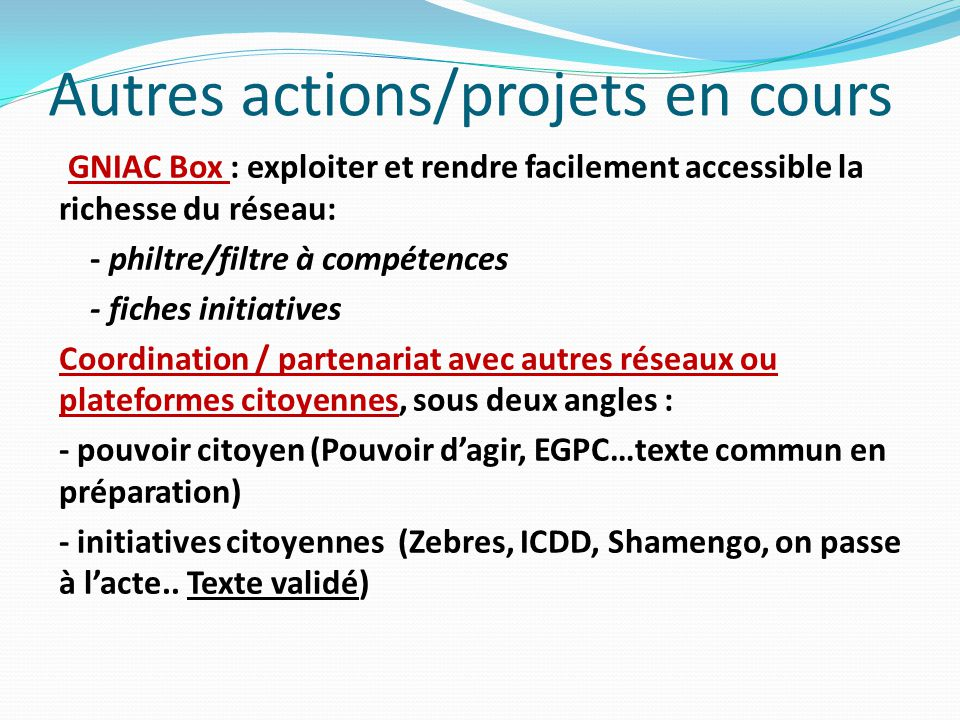 Autres actions/projets en cours GNIAC Box : exploiter et rendre facilement accessible la richesse du réseau: - philtre/filtre à compétences - fiches i