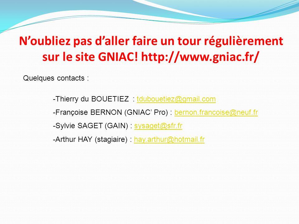 N'oubliez pas d'aller faire un tour régulièrement sur le site GNIAC! http://www.gniac.fr/ Quelques contacts : -Thierry du BOUETIEZ : tdubouetiez@gmail