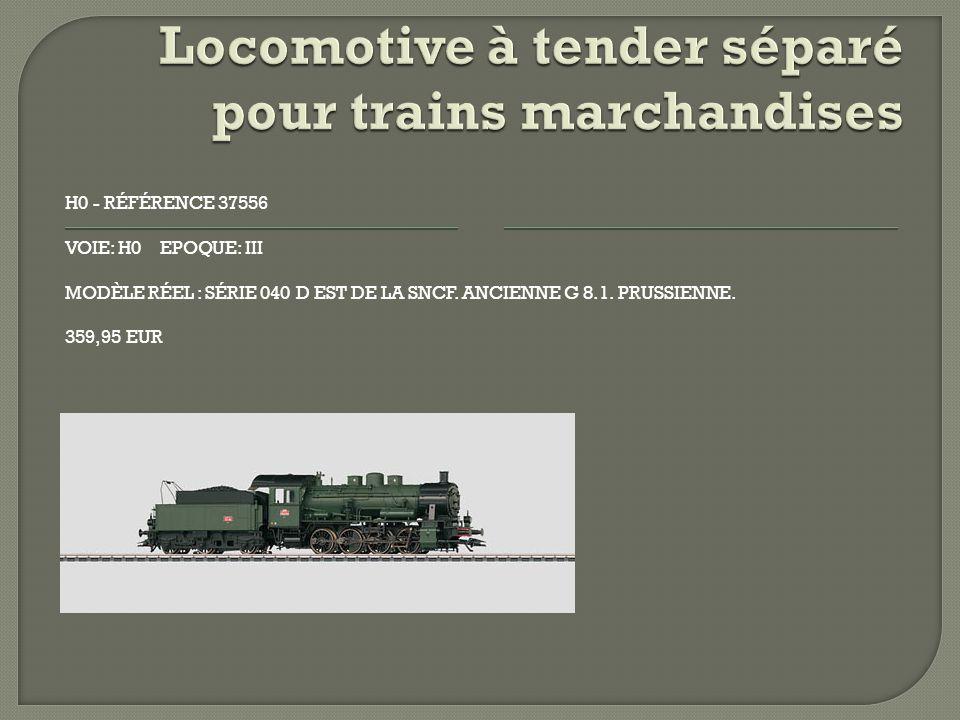 H0 - RÉFÉRENCE 37556 VOIE: H0 EPOQUE: III MODÈLE RÉEL : SÉRIE 040 D EST DE LA SNCF.
