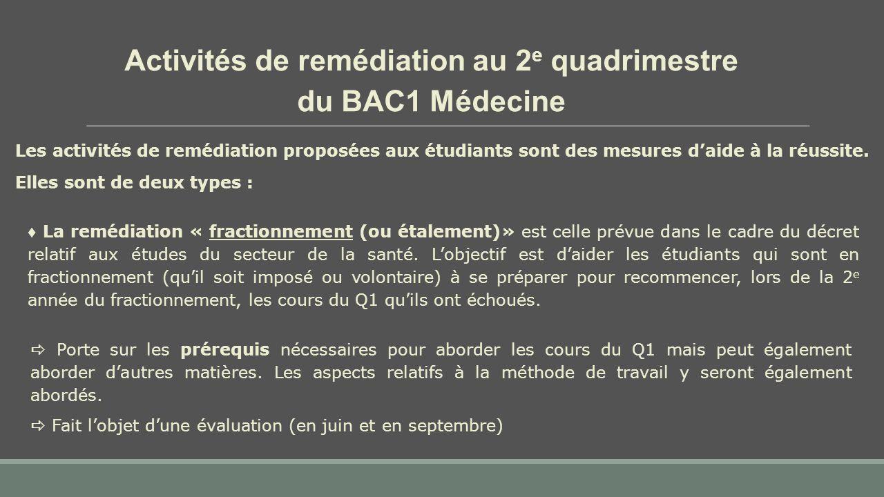 ♦ La remédiation « fractionnement (ou étalement)» est celle prévue dans le cadre du décret relatif aux études du secteur de la santé.