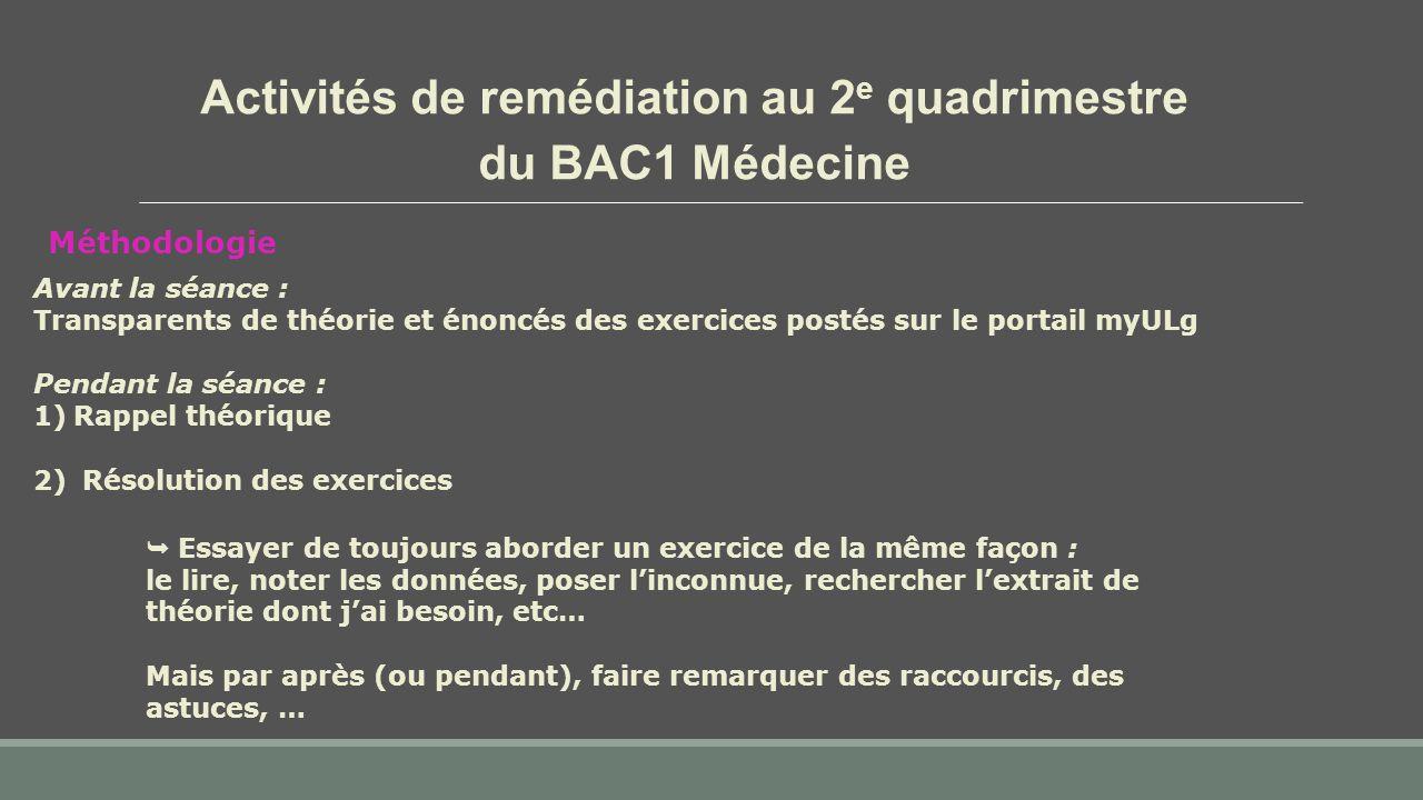 Activités de remédiation au 2 e quadrimestre du BAC1 Médecine  Essayer de toujours aborder un exercice de la même façon : le lire, noter les données,