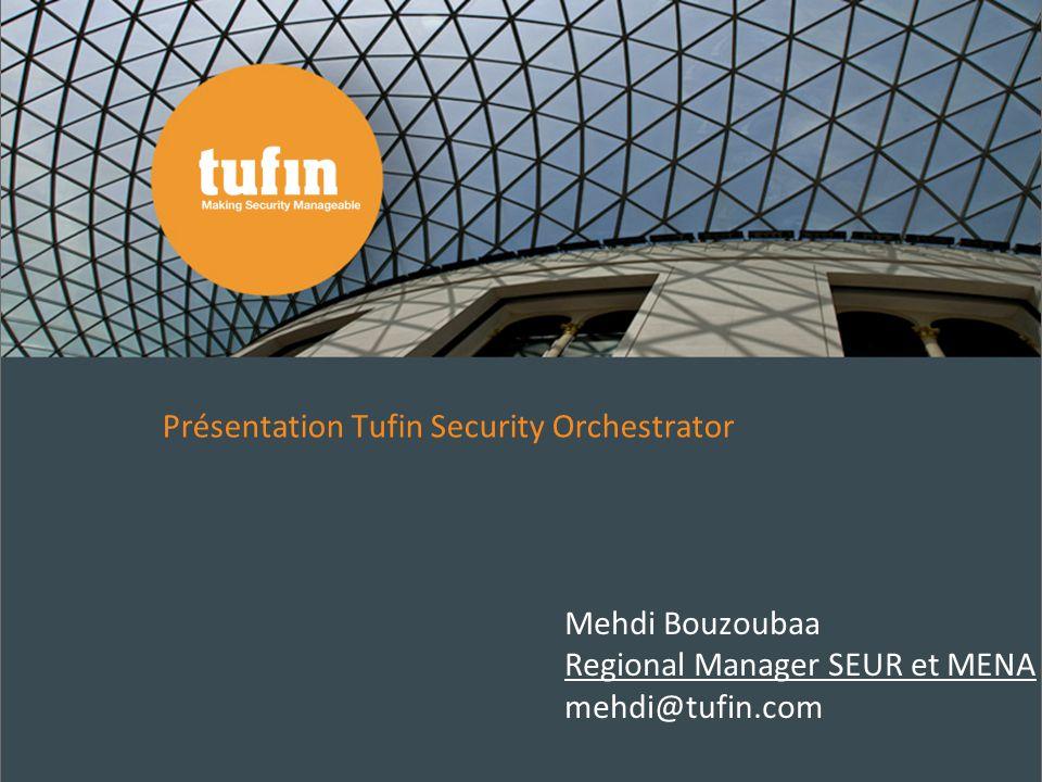 Présentation Tufin Security Orchestrator Mehdi Bouzoubaa Regional Manager SEUR et MENA mehdi@tufin.com