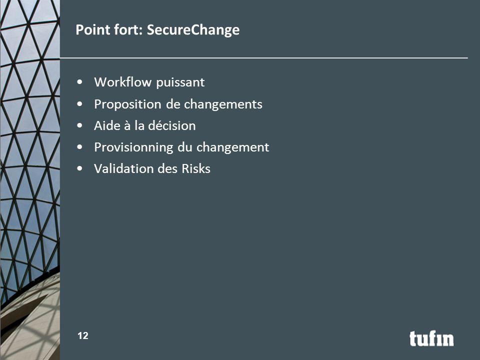 Workflow puissant Proposition de changements Aide à la décision Provisionning du changement Validation des Risks Point fort: SecureChange 12