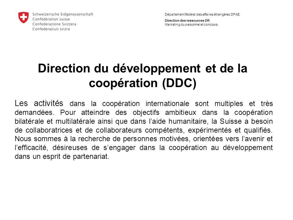 Département fédéral des affaires étrangères DFAE Direction des ressources DR Marketing du personnel et concours Les activités dans la coopération internationale sont multiples et très demandées.