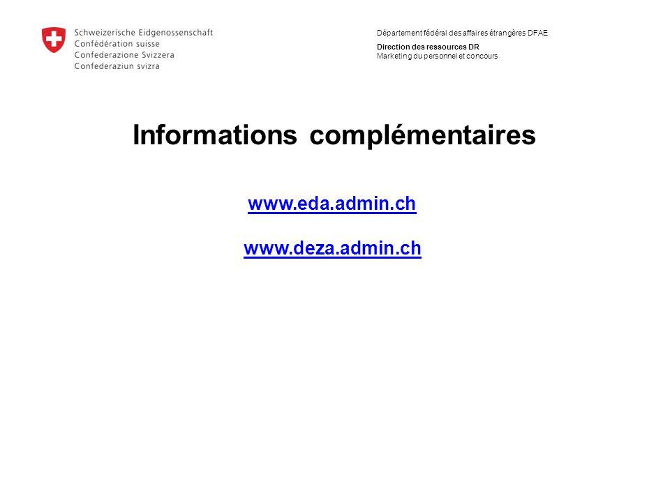 Département fédéral des affaires étrangères DFAE Direction des ressources DR Marketing du personnel et concours Informations complémentaires www.eda.admin.ch www.deza.admin.ch
