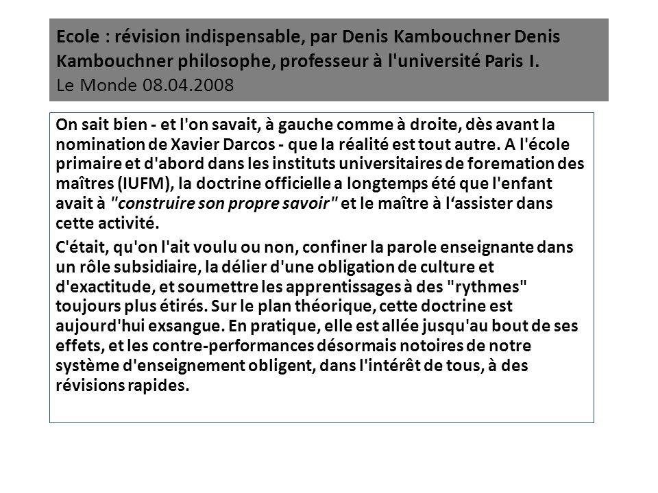Ecole : révision indispensable, par Denis Kambouchner Denis Kambouchner philosophe, professeur à l'université Paris I. Le Monde 08.04.2008 On sait bie