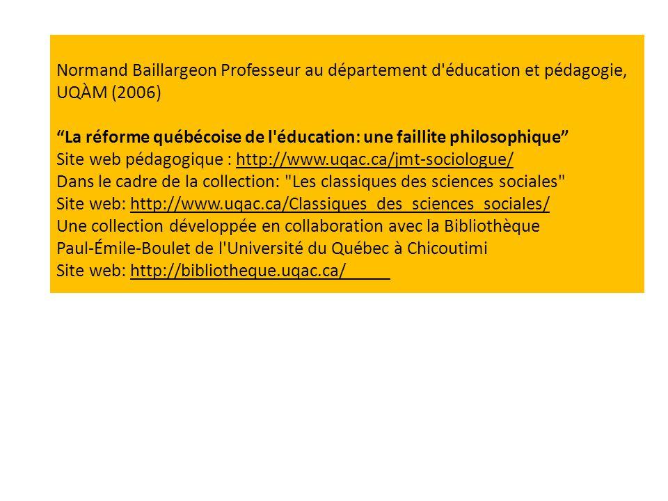 """Normand Baillargeon Professeur au département d'éducation et pédagogie, UQÀM (2006) """"La réforme québécoise de l'éducation: une faillite philosophique"""""""