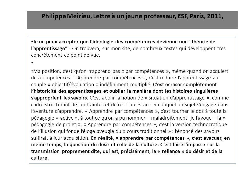 """Philippe Meirieu, Lettre à un jeune professeur, ESF, Paris, 2011, Je ne peux accepter que l'idéologie des compétences devienne une """"théorie de l'appre"""