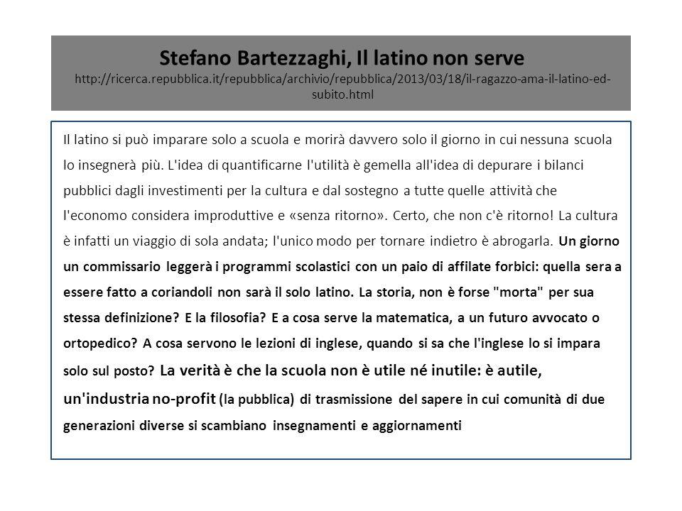 Stefano Bartezzaghi, Il latino non serve http://ricerca.repubblica.it/repubblica/archivio/repubblica/2013/03/18/il-ragazzo-ama-il-latino-ed- subito.ht
