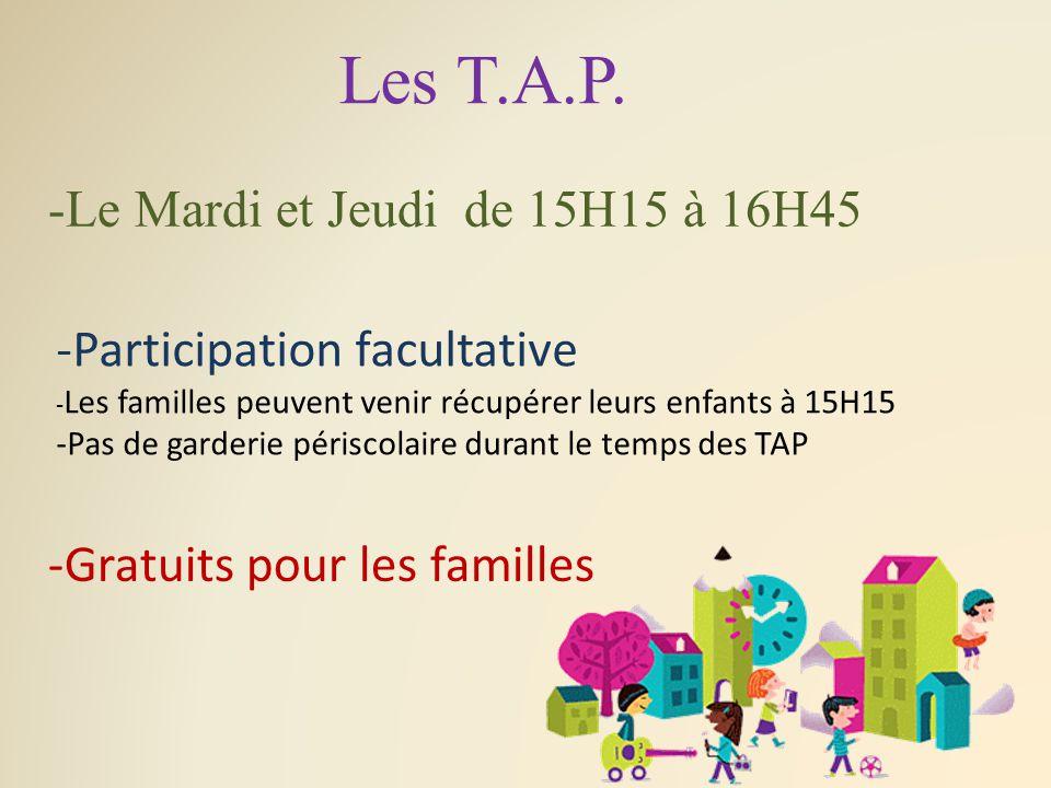Les T.A.P. -Le Mardi et Jeudi de 15H15 à 16H45 -Participation facultative - Les familles peuvent venir récupérer leurs enfants à 15H15 -Pas de garderi