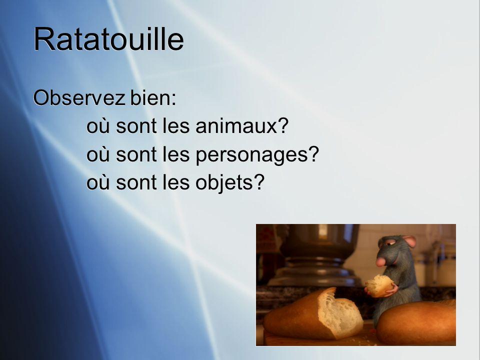 Ratatouille Observez bien: où sont les animaux. où sont les personages.