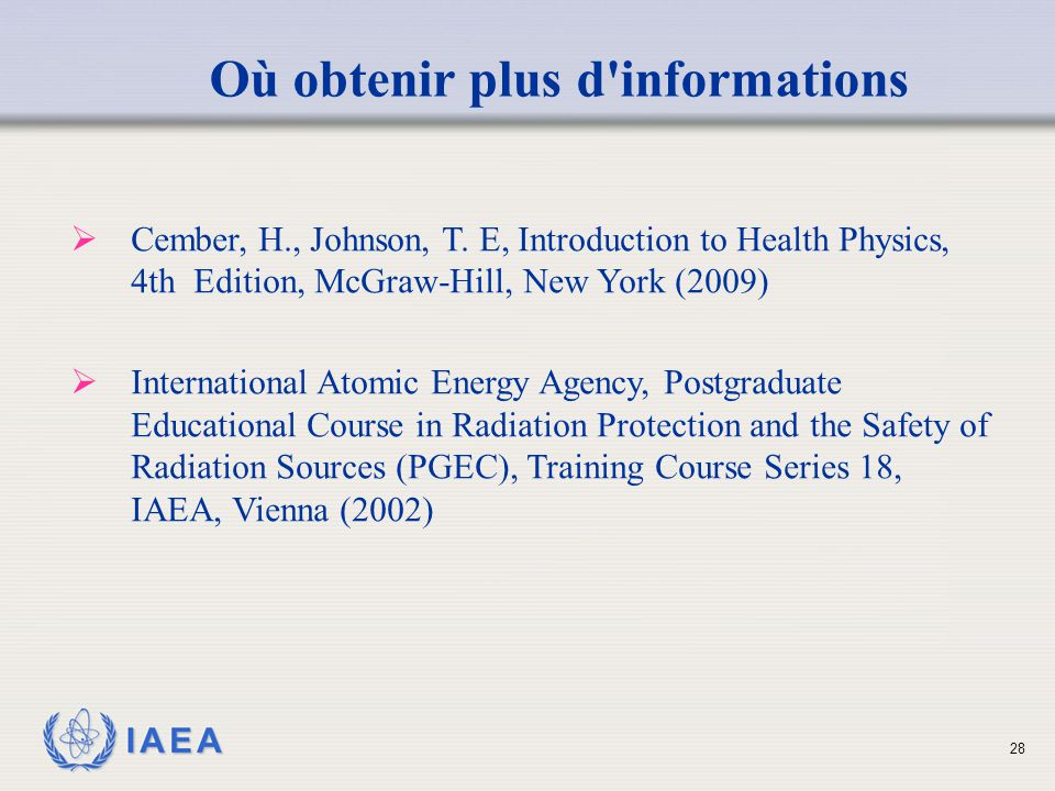 IAEA Où obtenir plus d informations  Cember, H., Johnson, T.
