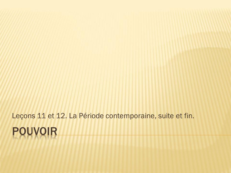 Leçons 11 et 12. La Période contemporaine, suite et fin.