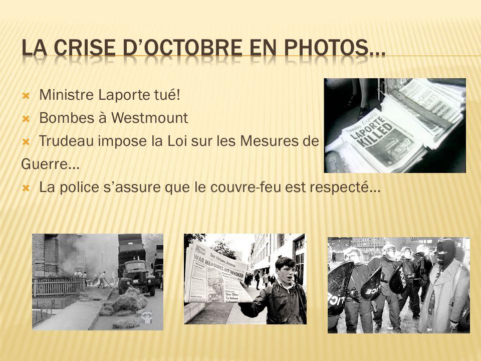  Ministre Laporte tué.  Bombes à Westmount  Trudeau impose la Loi sur les Mesures de Guerre...