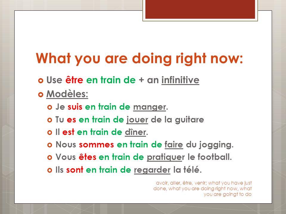 What you have just done:  Use venir de + an infinitive  Modèles:  Je viens de finir le déjeuner.