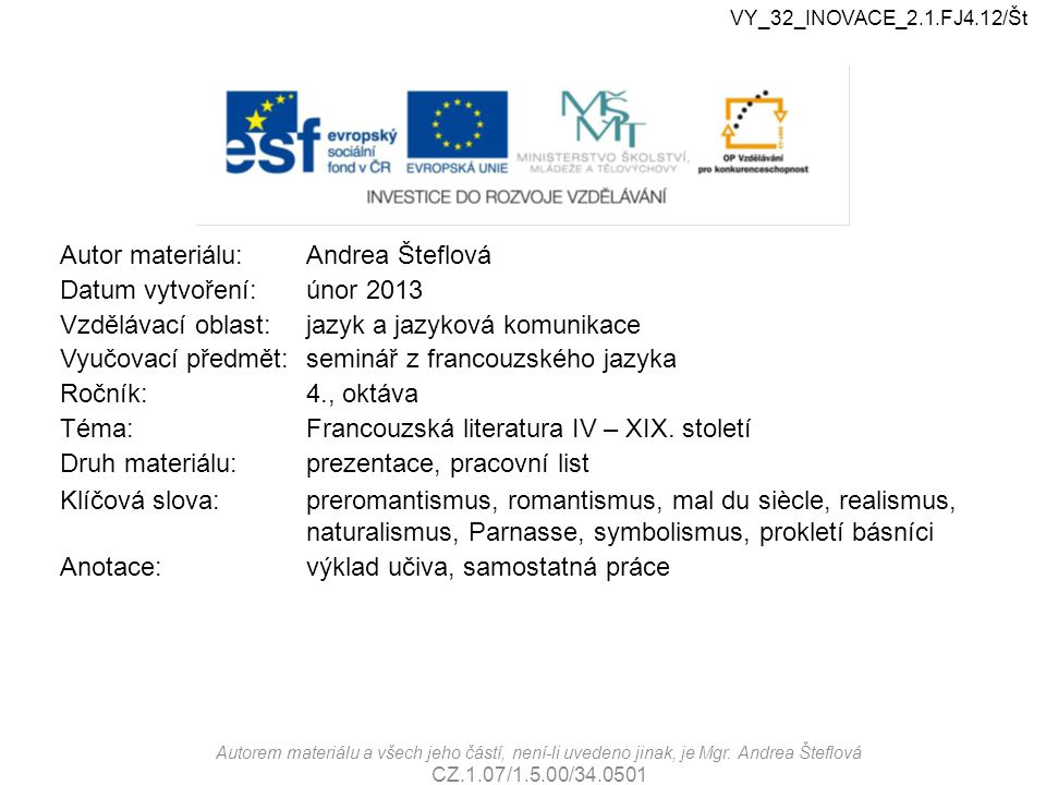 Autor materiálu:Andrea Šteflová Datum vytvoření:únor 2013 Vzdělávací oblast:jazyk a jazyková komunikace Vyučovací předmět:seminář z francouzského jazy