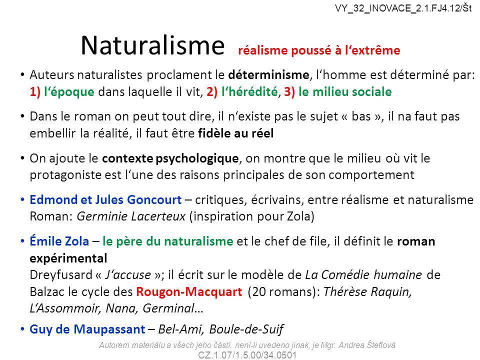 Naturalisme réalisme poussé à l'extrême Auteurs naturalistes proclament le déterminisme, l'homme est déterminé par: 1) l'époque dans laquelle il vit,