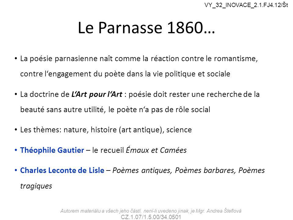 Le Parnasse 1860… La poésie parnasienne naît comme la réaction contre le romantisme, contre l'engagement du poète dans la vie politique et sociale La
