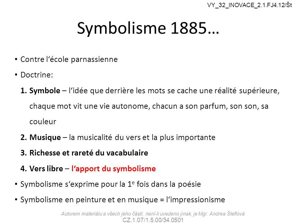 Symbolisme 1885… Contre l'école parnassienne Doctrine: 1.Symbole – l'idée que derrière les mots se cache une réalité supérieure, chaque mot vit une vi
