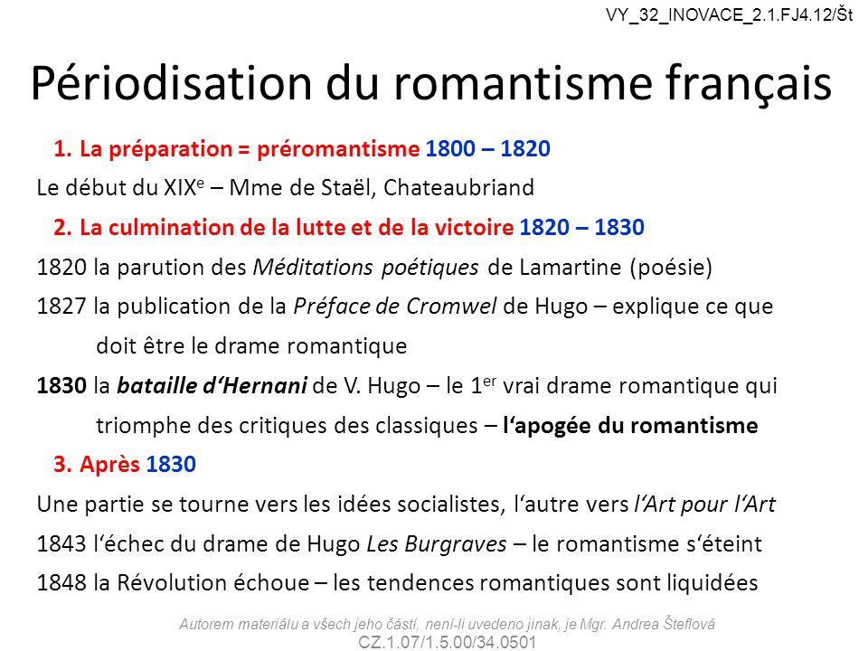 Périodisation du romantisme français 1.La préparation = préromantisme 1800 – 1820 Le début du XIX e – Mme de Staël, Chateaubriand 2.La culmination de