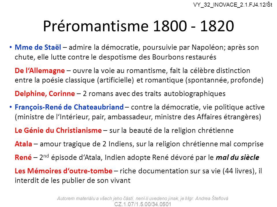 Préromantisme 1800 - 1820 Mme de Staël – admire la démocratie, poursuivie par Napoléon; après son chute, elle lutte contre le despotisme des Bourbons